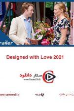 دانلود فیلم طراحی شده با عشق Designed with Love 2021