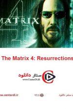 دانلود فیلم ماتریکس ۴ The Matrix 4: Resurrections 2021